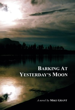 Barking at Yesterday's Moon by Mike Grant